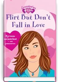 Flirt But Don't Fall in Love = Флиртуйте, но не влюбляйтесь (Lovestories 4 Girls. — Вып. 3) / Росс Джулия.
