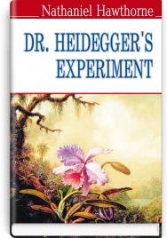 Dr. Heidegger's Experiment and Other Stories = Експеримент доктора Гайдеггера та інші оповідання / Натаніель Готорн.
