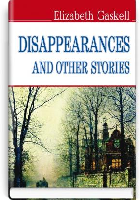 Disappearances and Other Stories = Зникнення та інші оповідання / Гаскелл, Елізабет.